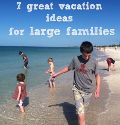 7-great-vacations-for-large-families