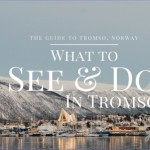 What To Do In Tromso - A Complete Guide to Tromso, Norway